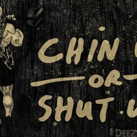 Chin Up or Shut Up