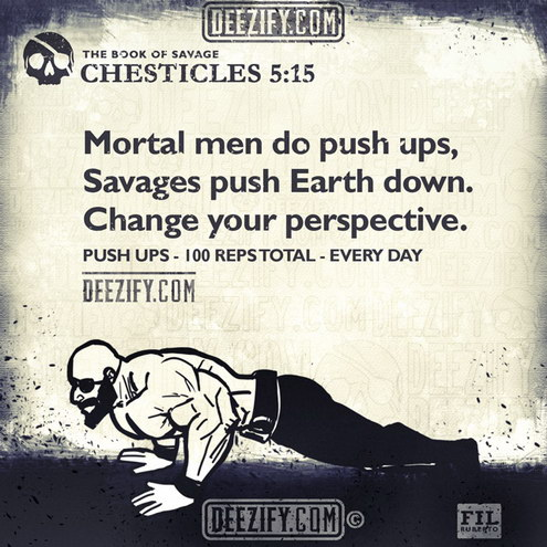 Mortal men do push ups... Chesticles 5:15