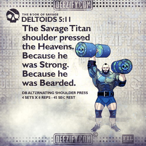 The Savage Titan shoulder pressed the Heavens... (Deltoids 5:11)