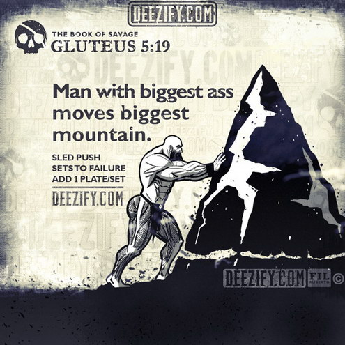 Man with biggest ass moves biggest mountain. (Gluteus 5:19)